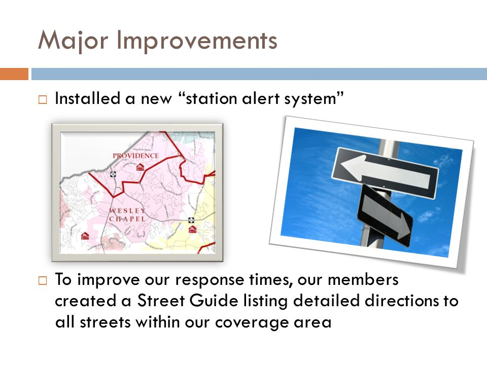 Major Improvements  Installed a new station alert system  To improve our response times, our members created a Street Guide listing detailed directions to all streets within our coverage area
