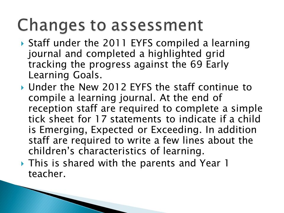  Staff under the 2011 EYFS compiled a learning journal and completed a highlighted grid tracking the progress against the 69 Early Learning Goals. 