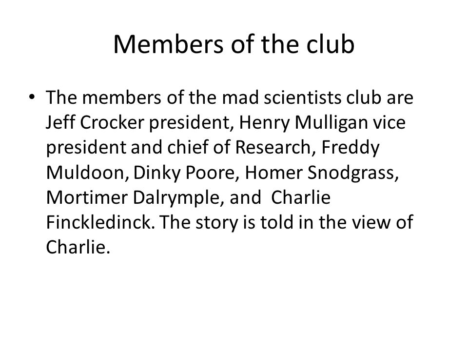 Important characters Mayor Scragg, Billy Dahr, colonel March, Zeke Boniface, and last but not least Harmon muldoon the only competitor of the mad scientists club