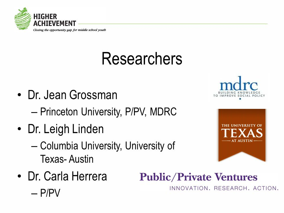 Researchers Dr. Jean Grossman – Princeton University, P/PV, MDRC Dr.