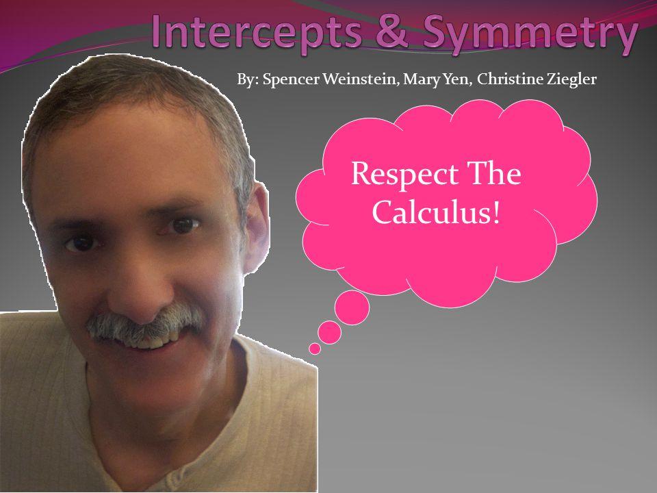 By: Spencer Weinstein, Mary Yen, Christine Ziegler Respect The Calculus!
