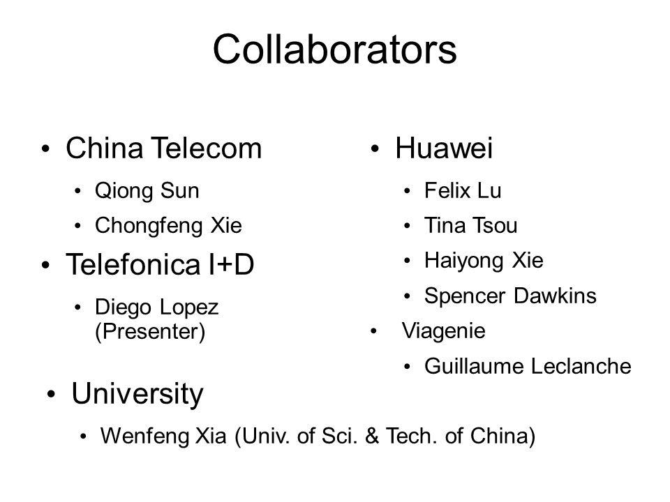 Collaborators Huawei Felix Lu Tina Tsou Haiyong Xie Spencer Dawkins Viagenie Guillaume Leclanche China Telecom Qiong Sun Chongfeng Xie Telefonica I+D Diego Lopez (Presenter) University Wenfeng Xia (Univ.