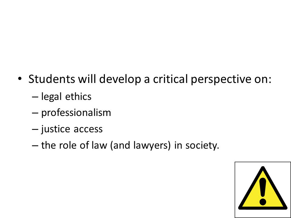 Aim of the course Students will develop a critical perspective on: – legal ethics – professionalism – justice access – the role of law (and lawyers) in society.