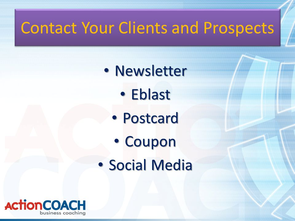 Contact Your Clients and Prospects Newsletter Newsletter Eblast Eblast Postcard Postcard Coupon Coupon Social Media Social Media
