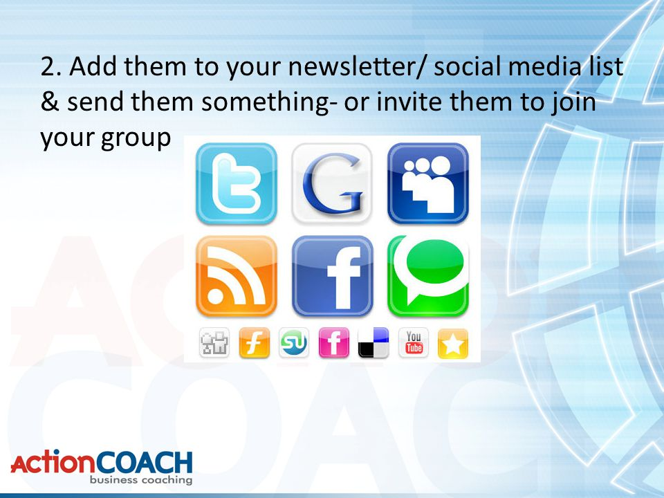 2. Add them to your newsletter/ social media list & send them something- or invite them to join your group