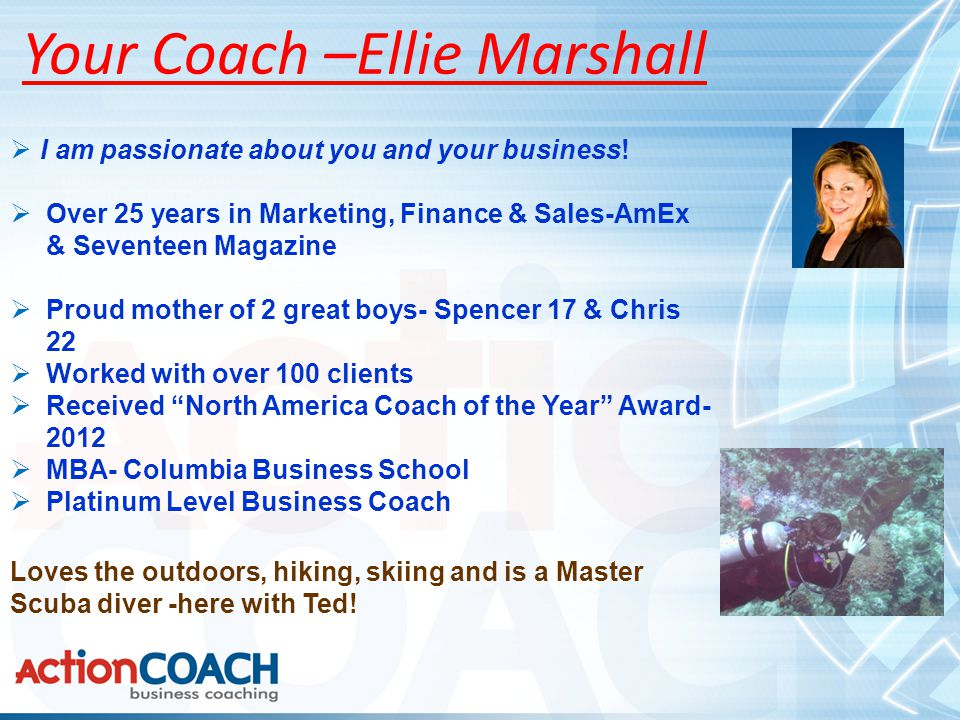 Your Coach –Ellie Marshall  I am passionate about you and your business.
