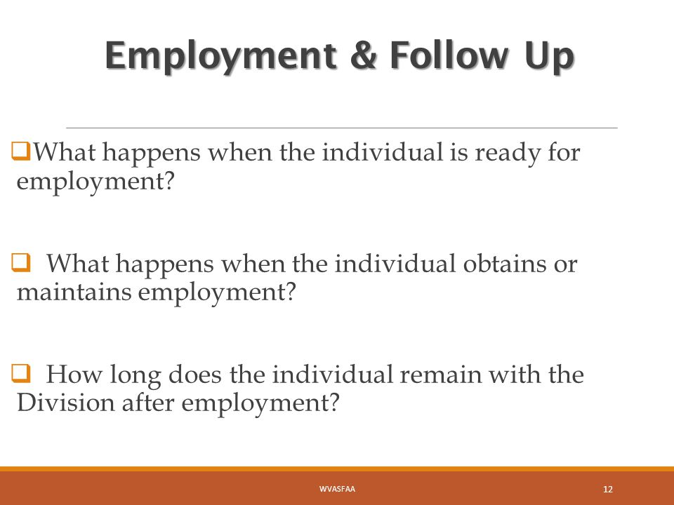 Employment & Follow Up  What happens when the individual is ready for employment.