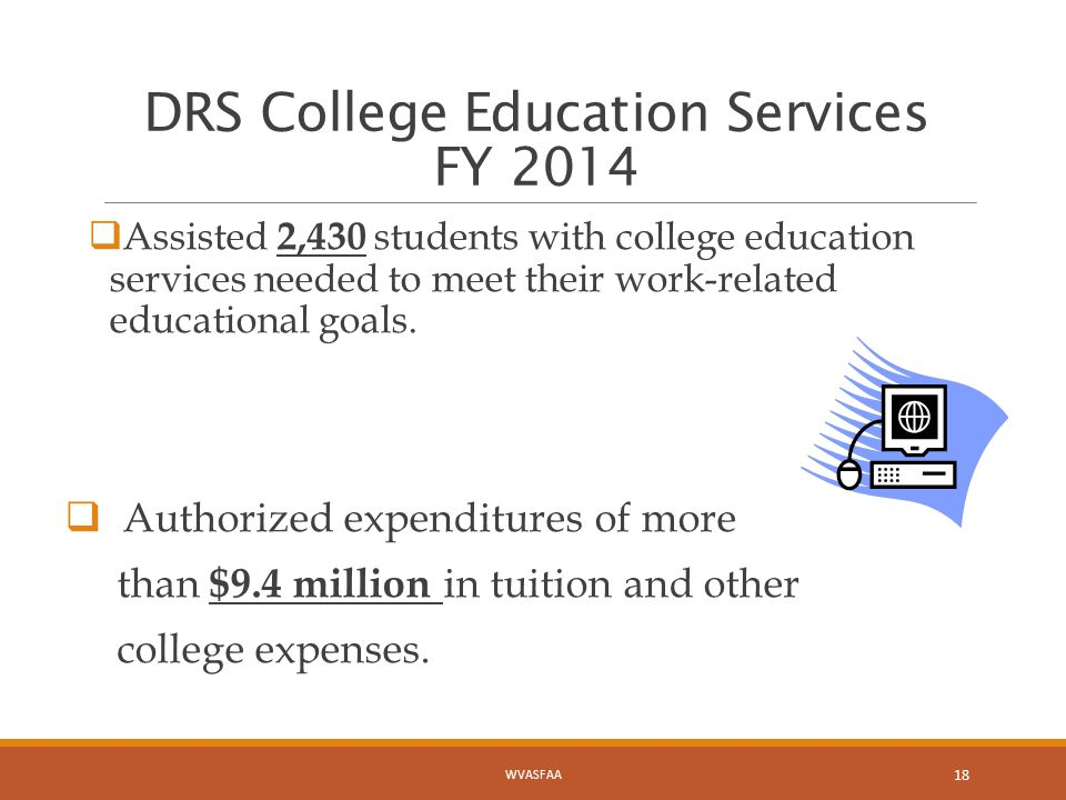 DRS College Education Services FY 2014  Assisted 2,430 students with college education services needed to meet their work-related educational goals.