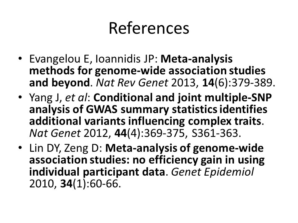 References Evangelou E, Ioannidis JP: Meta-analysis methods for genome-wide association studies and beyond.