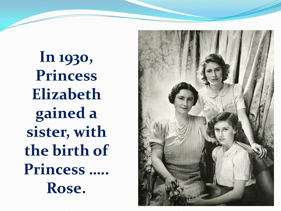 In 1930, Princess Elizabeth gained a sister, with the birth of Princess ….. Rose.
