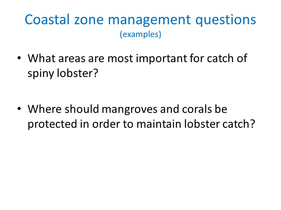 Coastal zone management questions (examples) What areas are most important for catch of spiny lobster.