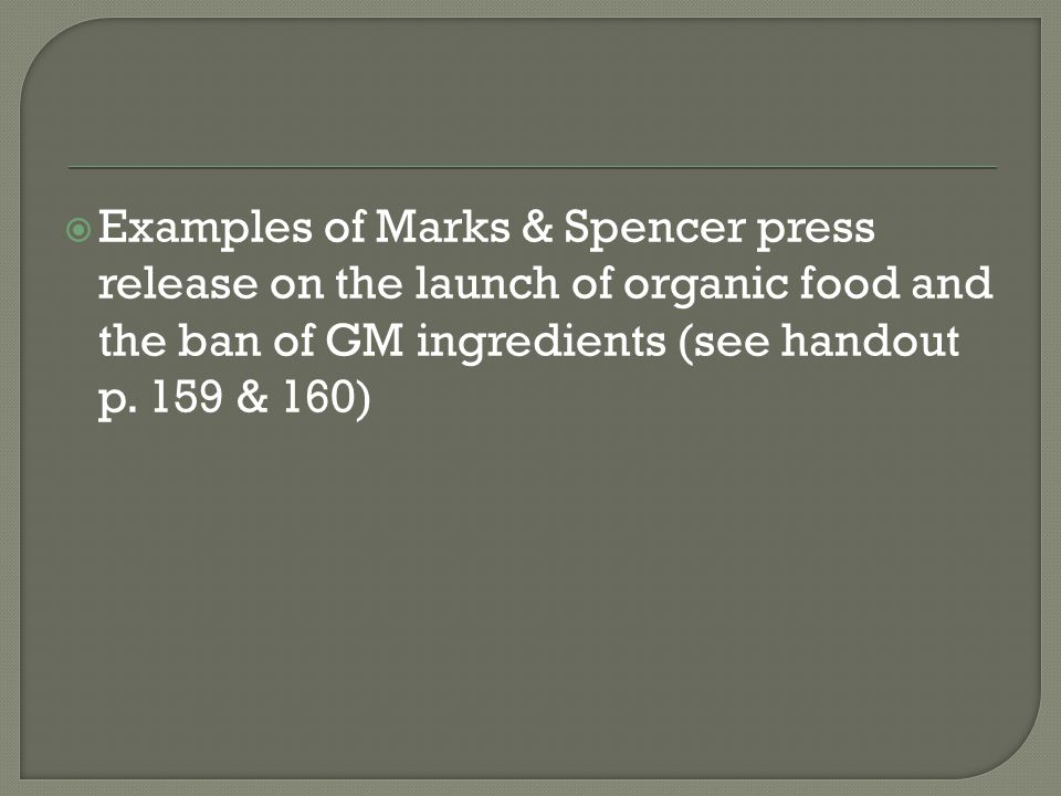  Examples of Marks & Spencer press release on the launch of organic food and the ban of GM ingredients (see handout p.