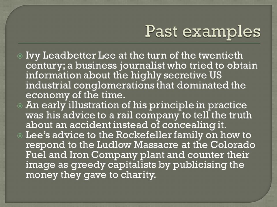  Ivy Leadbetter Lee at the turn of the twentieth century; a business journalist who tried to obtain information about the highly secretive US industrial conglomerations that dominated the economy of the time.