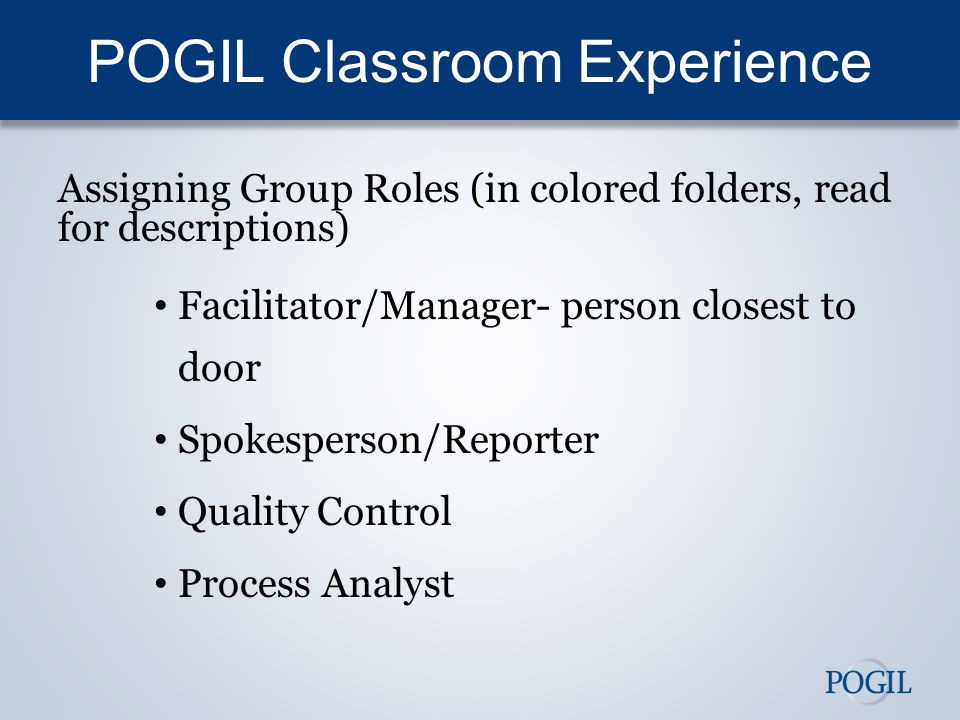 Assigning Group Roles (in colored folders, read for descriptions) Facilitator/Manager- person closest to door Spokesperson/Reporter Quality Control Process Analyst