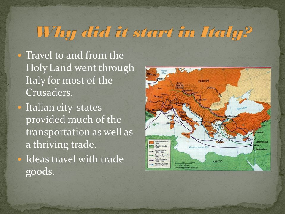 Travel to and from the Holy Land went through Italy for most of the Crusaders. Italian city-states provided much of the transportation as well as a th