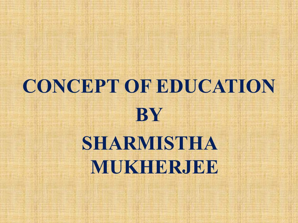 CONCEPT OF EDUCATION  INTRODUCTION: In exploring the concept of education a territory is being entered where there are few signposts.