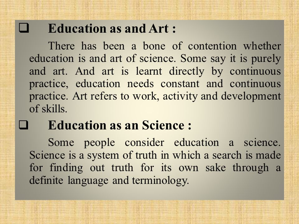  Education as and Art : There has been a bone of contention whether education is and art of science.