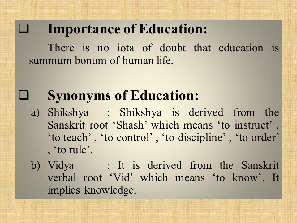  Importance of Education: There is no iota of doubt that education is summum bonum of human life.