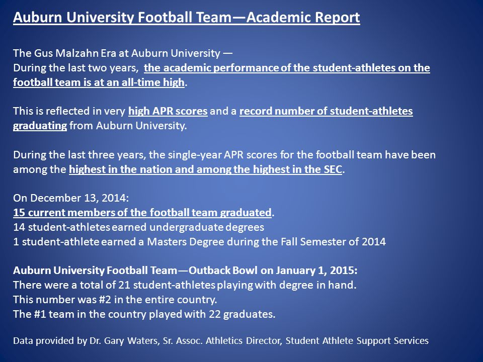 Auburn University Football Team—Academic Report The Gus Malzahn Era at Auburn University — During the last two years, the academic performance of the student-athletes on the football team is at an all-time high.