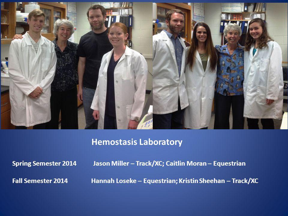 Hemostasis Laboratory Spring Semester 2014 Jason Miller – Track/XC; Caitlin Moran – Equestrian Fall Semester 2014 Hannah Loseke – Equestrian; Kristin Sheehan – Track/XC