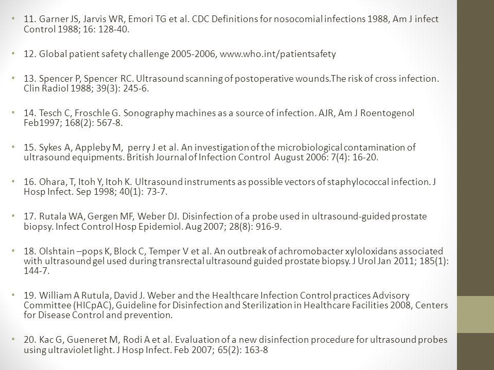 11. Garner JS, Jarvis WR, Emori TG et al. CDC Definitions for nosocomial infections 1988, Am J infect Control 1988; 16: 128-40. 12. Global patient saf