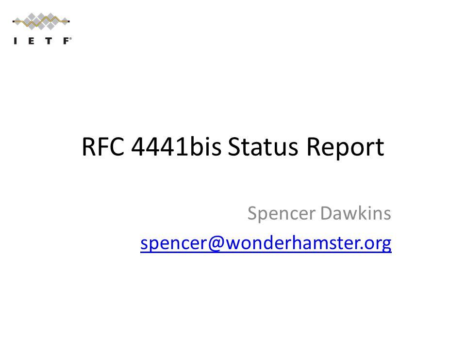 RFC 4441bis Status Report Spencer Dawkins spencer@wonderhamster.org