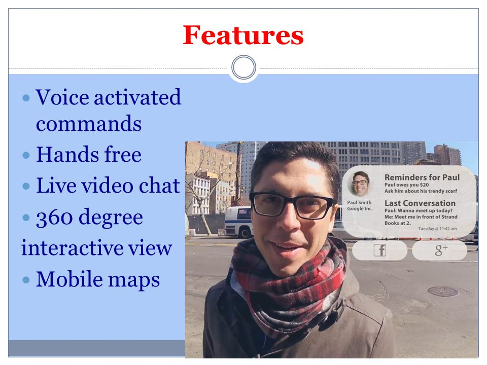 Features Voice activated commands Hands free Live video chat 360 degree interactive view Mobile maps