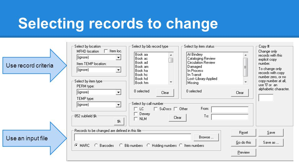 Selecting records to change Use record criteria Use an input file