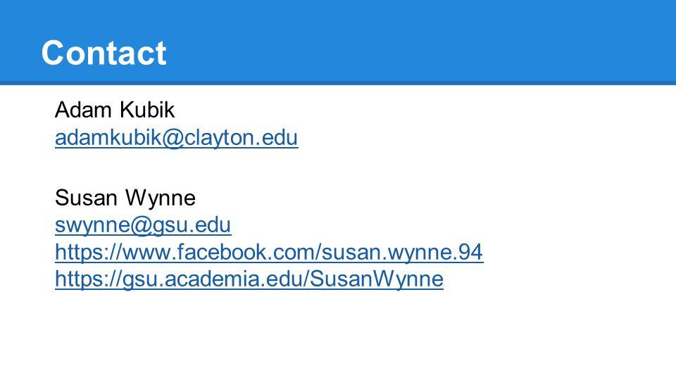 Contact Adam Kubik adamkubik@clayton.edu Susan Wynne swynne@gsu.edu https://www.facebook.com/susan.wynne.94 https://gsu.academia.edu/SusanWynne