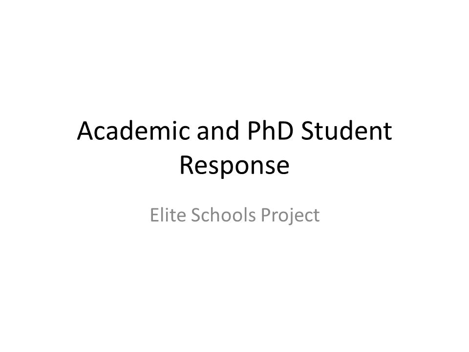 Academic and PhD Student Response Elite Schools Project