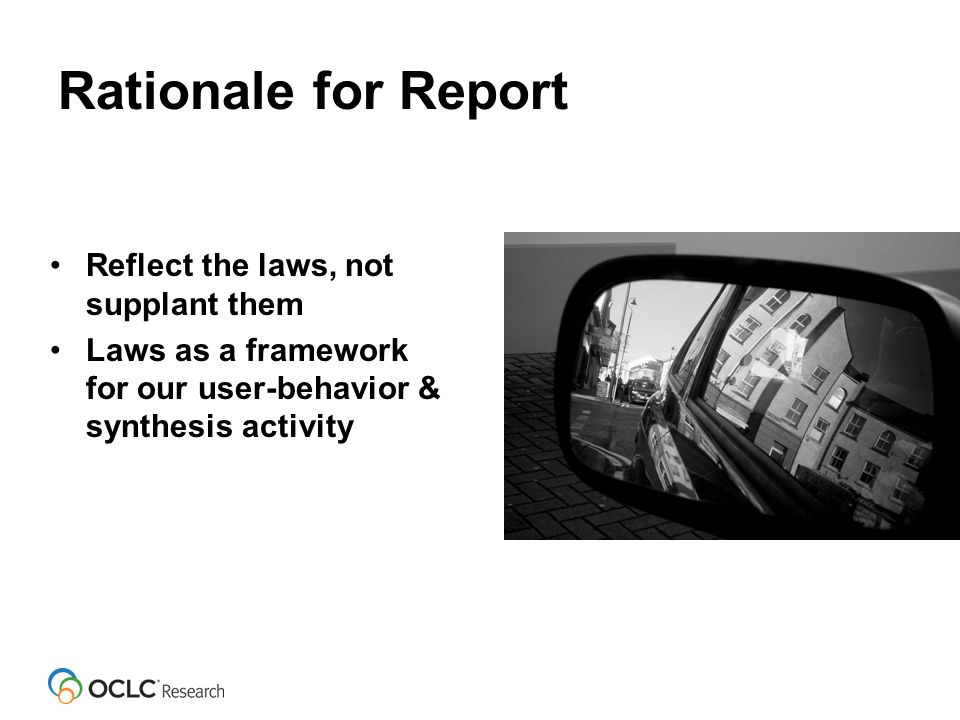 Rationale for Report Reflect the laws, not supplant them Laws as a framework for our user-behavior & synthesis activity