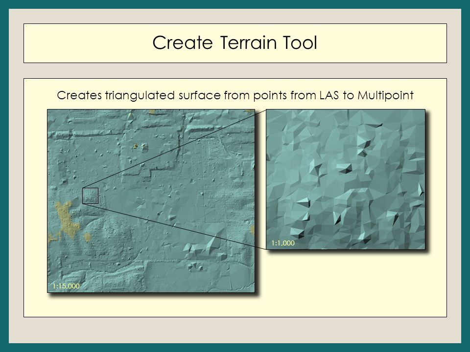 Create Terrain Tool Creates triangulated surface from points from LAS to Multipoint 1:1,000 1:15,000