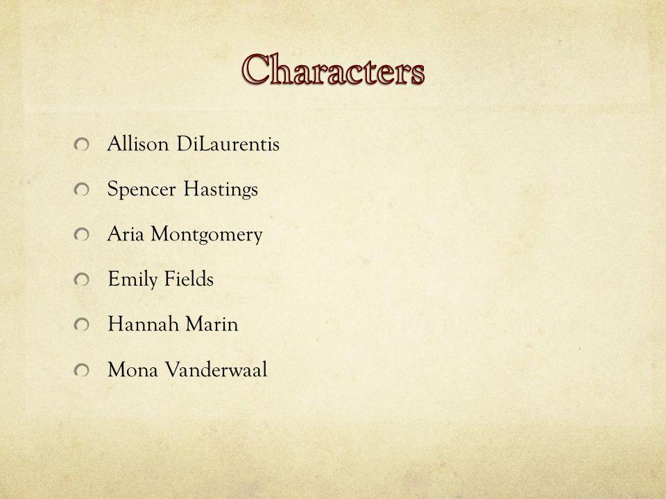 Allison DiLaurentis Spencer Hastings Aria Montgomery Emily Fields Hannah Marin Mona Vanderwaal