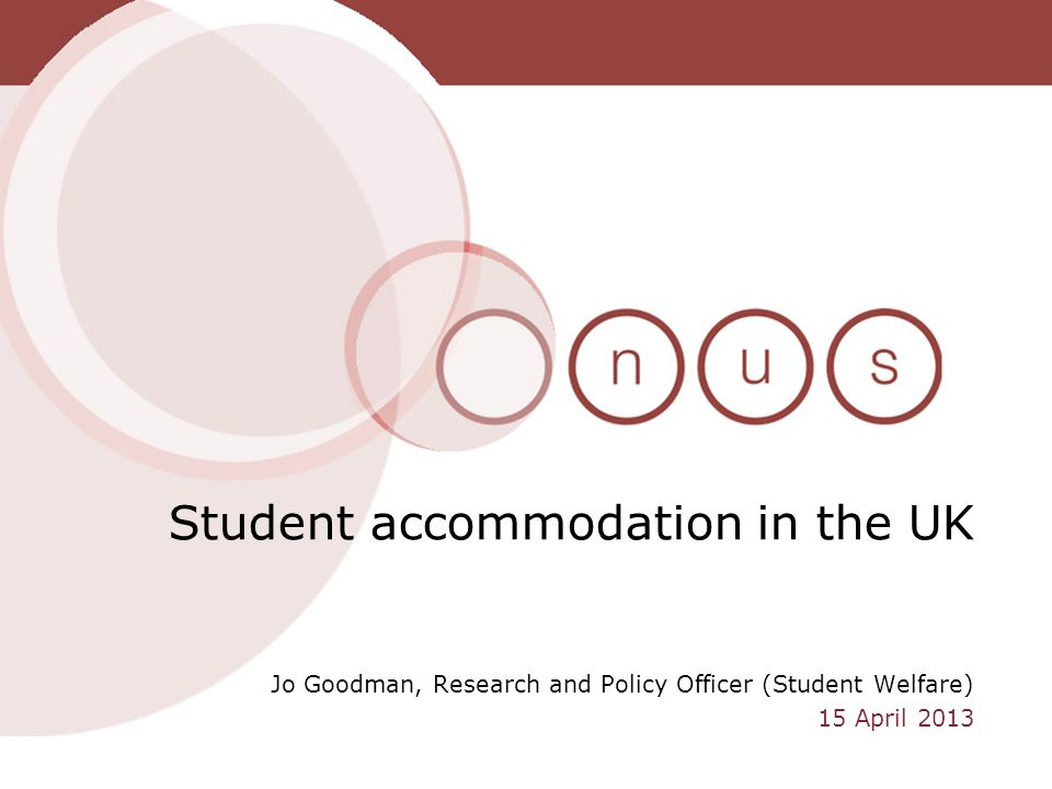 Jo Goodman, Research and Policy Officer (Student Welfare) 15 April 2013 Student accommodation in the UK