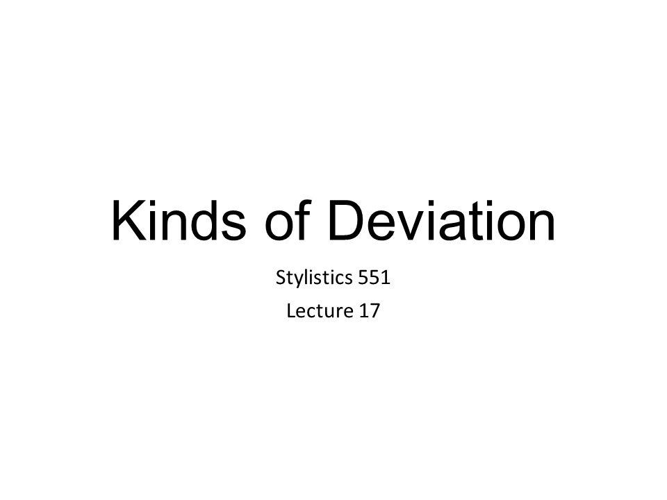 Kinds of Deviation Stylistics 551 Lecture 17