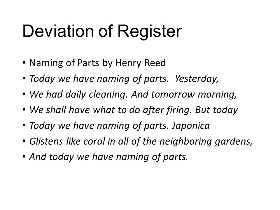 Deviation of Register Naming of Parts by Henry Reed Today we have naming of parts.