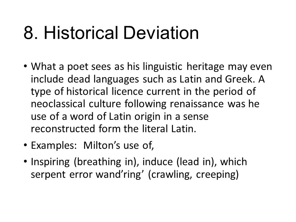8. Historical Deviation What a poet sees as his linguistic heritage may even include dead languages such as Latin and Greek. A type of historical lice
