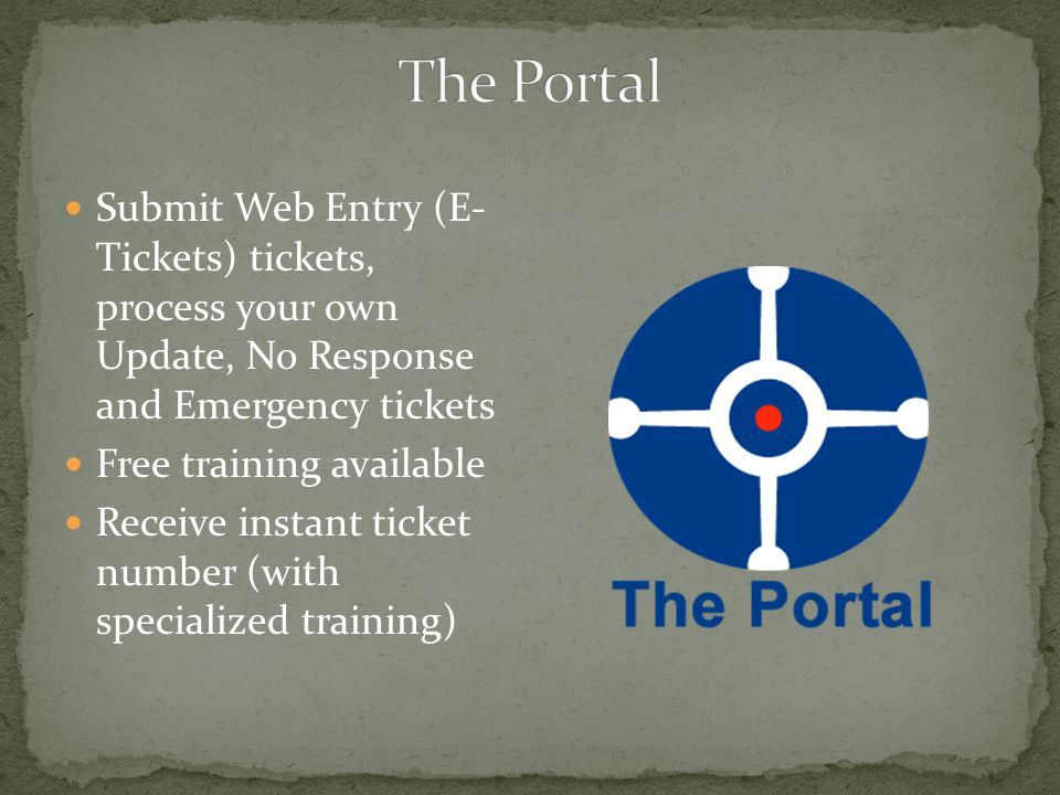 Submit Web Entry (E- Tickets) tickets, process your own Update, No Response and Emergency tickets Free training available Receive instant ticket number (with specialized training)
