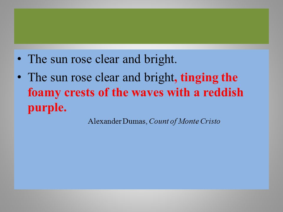 The sun rose clear and bright. The sun rose clear and bright, tinging the foamy crests of the waves with a reddish purple. Alexander Dumas, Count of M