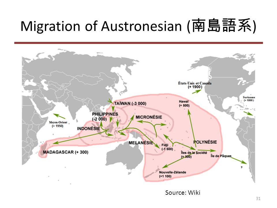Migration of Austronesian ( 南島語系 ) 31 Source: Wiki
