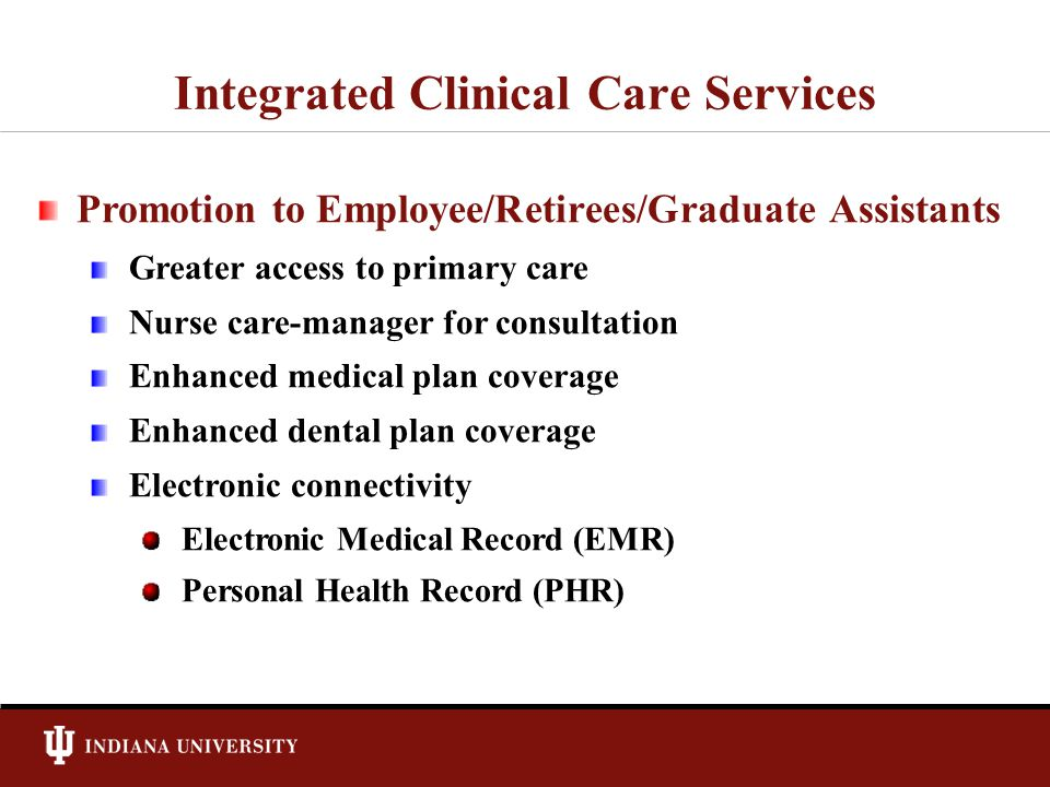 Integrated Clinical Care Services Promotion to Employee/Retirees/Graduate Assistants Greater access to primary care Nurse care-manager for consultatio