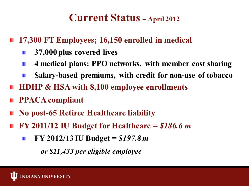 Current Status – April 2012 17,300 FT Employees; 16,150 enrolled in medical 37,000 plus covered lives 4 medical plans: PPO networks, with member cost
