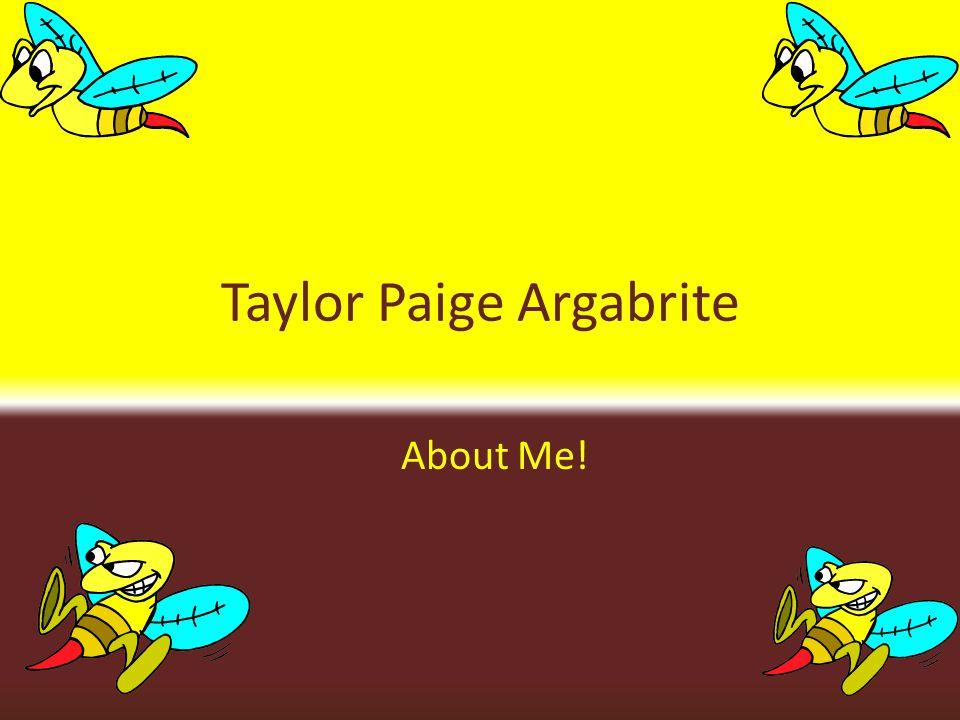 Taylor Paige Argabrite About Me!