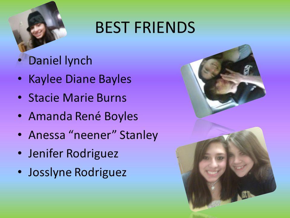 BEST FRIENDS Daniel lynch Kaylee Diane Bayles Stacie Marie Burns Amanda René Boyles Anessa neener Stanley Jenifer Rodriguez Josslyne Rodriguez