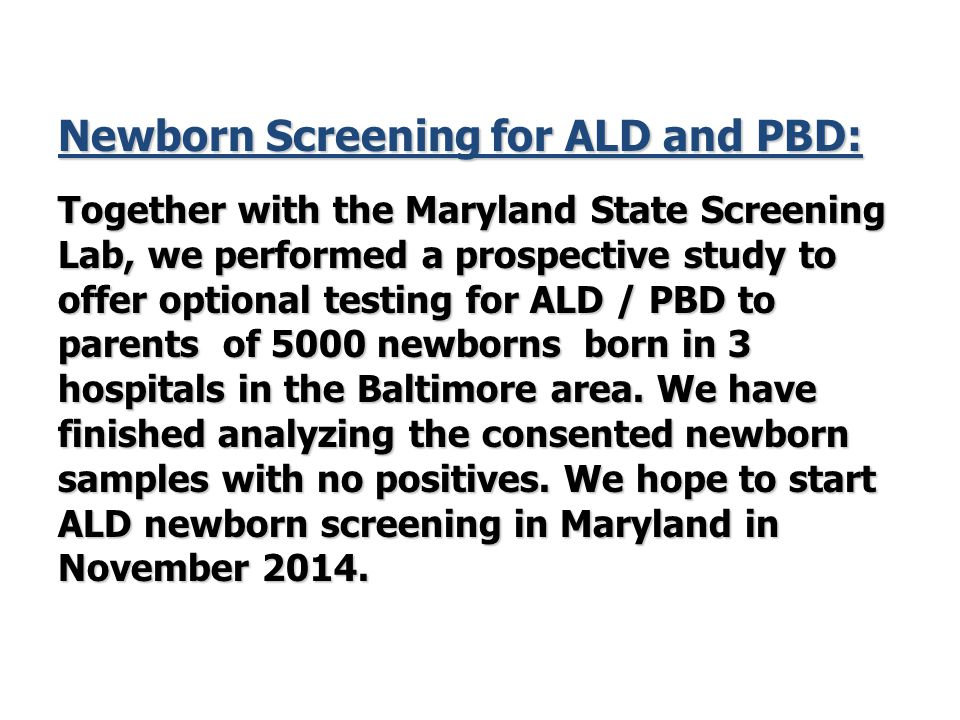 Newborn Screening for ALD and PBD: Together with the Maryland State Screening Lab, we performed a prospective study to offer optional testing for ALD