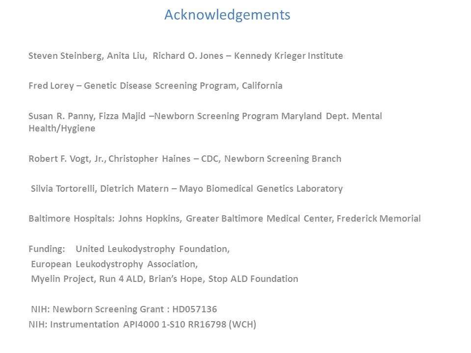 Acknowledgements Steven Steinberg, Anita Liu, Richard O. Jones – Kennedy Krieger Institute Fred Lorey – Genetic Disease Screening Program, California