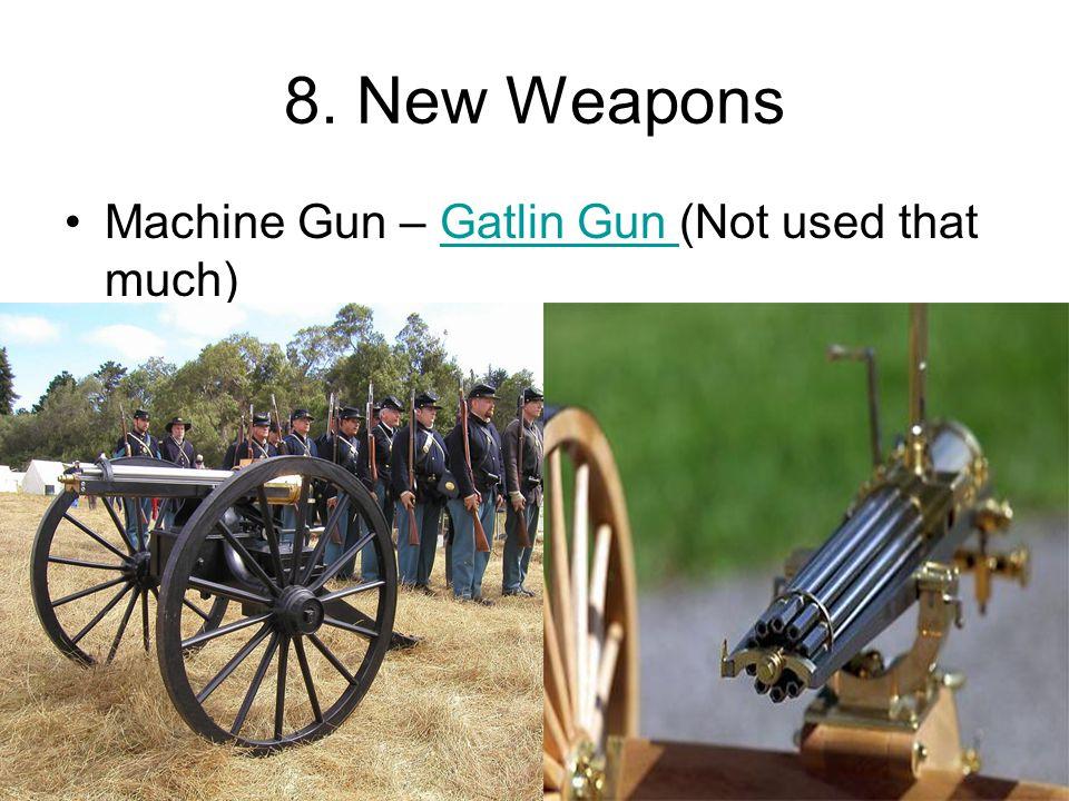 8. New Weapons Machine Gun – Gatlin Gun (Not used that much)Gatlin Gun