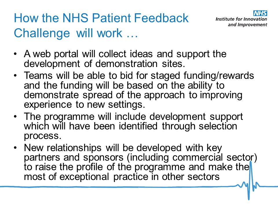 How the NHS Patient Feedback Challenge will work … A web portal will collect ideas and support the development of demonstration sites.