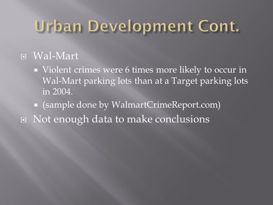  Wal-Mart  Violent crimes were 6 times more likely to occur in Wal-Mart parking lots than at a Target parking lots in 2004.