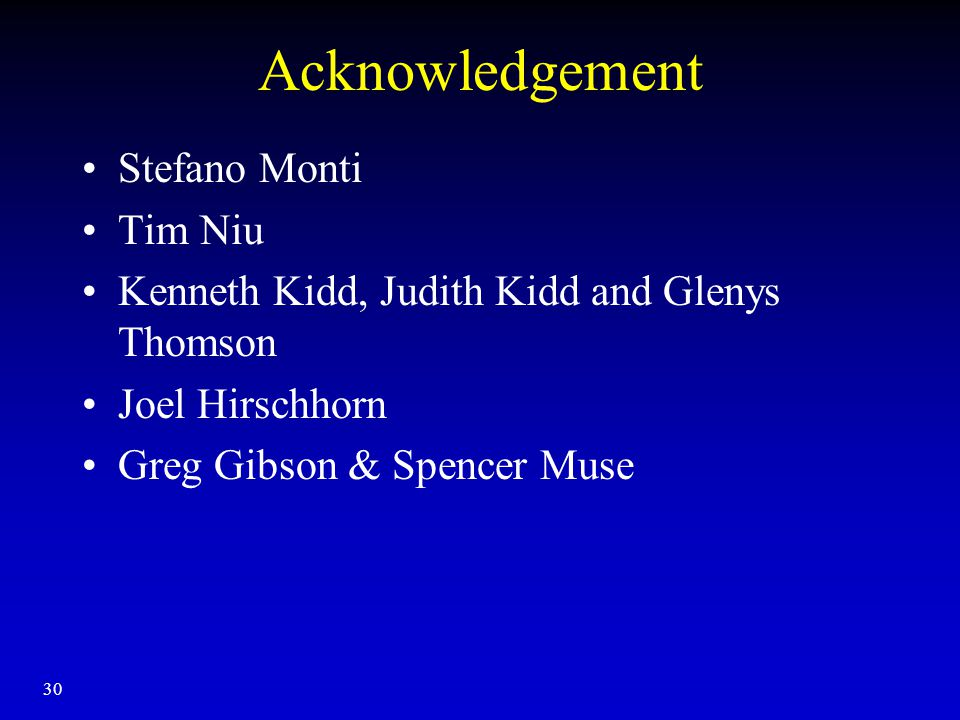 30 Acknowledgement Stefano Monti Tim Niu Kenneth Kidd, Judith Kidd and Glenys Thomson Joel Hirschhorn Greg Gibson & Spencer Muse